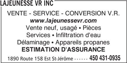 Lajeunesse VR Inc (450-431-0935) - Annonce illustrée======= - LAJEUNESSE VR INC VENTE - SERVICE - CONVERSION V.R. Délaminage   Appareils propanes ESTIMATION D'ASSURANCE 450 431-0935 Services   Infiltration d'eau www.lajeunessevr.com Vente neuf, usagé   Pièces 1890 Route 158 Est St-Jérôme ------