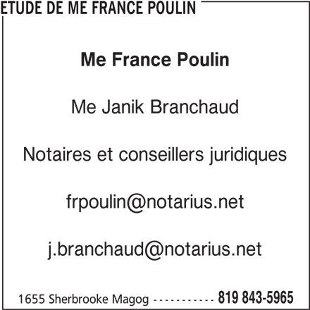 Etude de Me France Poulin (819-843-5965) - Annonce illustrée======= - ETUDE DE ME FRANCE POULIN Me France Poulin Me Janik Branchaud Notaires et conseillers juridiques 819 843-5965 1655 Sherbrooke Magog-----------