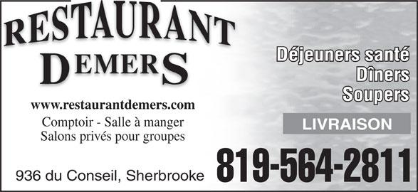 Restaurant Demers (819-564-2811) - Annonce illustrée======= - Déjeuners santé Dîners Soupers www.restaurantdemers.com Comptoir - Salle à manger LIVRAISON Salons privés pour groupes 936 du Conseil, Sherbrooke 819-564-2811