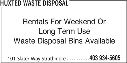 Huxted Waste Disposal (403-934-5605) - Display Ad - HUXTED WASTE DISPOSAL Rentals For Weekend Or Long Term Use Waste Disposal Bins Available 403 934-5605 101 Slater Way Strathmore ----------