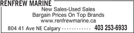 Renfrew Marine (403-253-6933) - Display Ad - RENFREW MARINE New Sales-Used Sales Bargain Prices On Top Brands www.renfrewmarine.ca 403 253-6933 804 41 Ave NE Calgary ------------