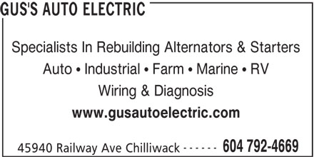 Gus's Auto Electric Inc (604-792-4669) - Display Ad - Auto   Industrial   Farm   Marine   RV Wiring & Diagnosis www.gusautoelectric.com ------ 604 792-4669 45940 Railway Ave Chilliwack GUS'S AUTO ELECTRIC Specialists In Rebuilding Alternators & Starters