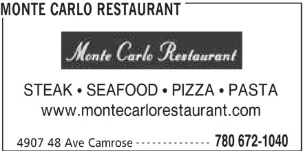 Monte Carlo Restaurant (780-672-1040) - Display Ad - STEAK   SEAFOOD   PIZZA   PASTA www.montecarlorestaurant.com -------------- 780 672-1040 4907 48 Ave Camrose MONTE CARLO RESTAURANT
