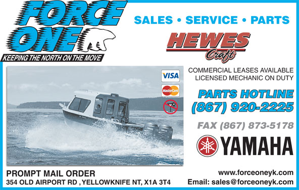 Force One (867-920-2225) - Display Ad - SALES   SERVICE   PARTS COMMERCIAL LEASES AVAILABLE LICENSED MECHANIC ON DUTY PARTS HOTLINE (867) 920-2225 FAX (867) 873-5178 www.forceoneyk.com PROMPT MAIL ORDER 354 OLD AIRPORT RD , YELLOWKNIFE NT, X1A 3T4