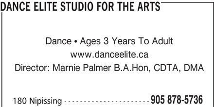 Dance Elite Studio For The Arts (905-878-5736) - Display Ad - DANCE ELITE STUDIO FOR THE ARTS Dance   Ages 3 Years To Adult www.danceelite.ca Director: Marnie Palmer B.A.Hon, CDTA, DMA 905 878-5736 180 Nipissing ----------------------