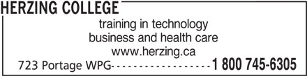 Herzing College (1-800-745-6305) - Display Ad - training in technology business and health care www.herzing.ca 723 Portage WPG------------------ HERZING COLLEGE 1 800 745-6305