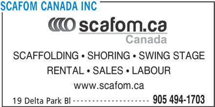 Scafom Canada Inc (905-494-1703) - Display Ad - SCAFFOLDING   SHORING   SWING STAGE RENTAL   SALES   LABOUR www.scafom.ca -------------------- 905 494-1703 19 Delta Park Bl SCAFOM CANADA INC
