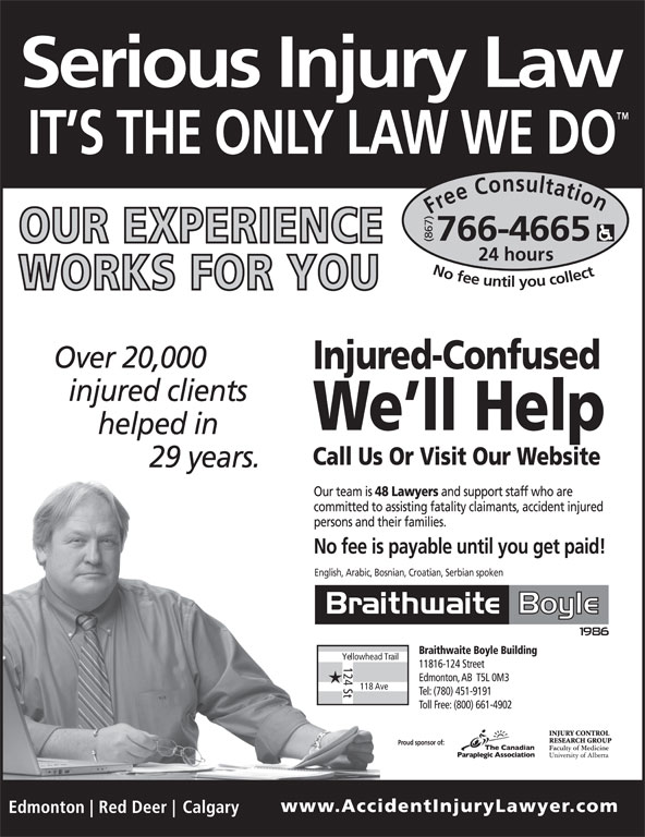 Braithwaite Boyle Accident Injury Law (867-766-4665) - Display Ad - Free Consultation24 h (867)English, Arabic, Bosnian, Croatian, Serbian spoken ours No fee untilyou collect766-4665 Yellowhead Trail 124 St 118 Ave Proud sponsor of: Proud sponsor of: Free Consultation24 h (867)English, Arabic, Bosnian, Croatian, Serbian spoken ours No fee untilyou collect766-4665 Yellowhead Trail 124 St 118 Ave