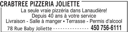 Crabtree Pizzeria Joliette (450-756-6111) - Annonce illustrée======= - Livraison - Salle à manger   Terrasse - Permis d'alcool --------------- 450 756-6111 78 Rue Baby Joliette CRABTREE PIZZERIA JOLIETTE La seule vraie pizzéria dans Lanaudière! Depuis 40 ans à votre service