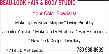 Beau-Look Hair & Body Studio (780-980-0639) - Display Ad - BEAU-LOOK HAIR & BODY STUDIO Your Color Specialist Jennifer Aniston * Make-Up by Mirabella * Hair Extensions * New York Design Jewellery 780 980-0639 4719 50 Ave Leduc---------------- Make-Up by Kevin Murphy * Living Proof by