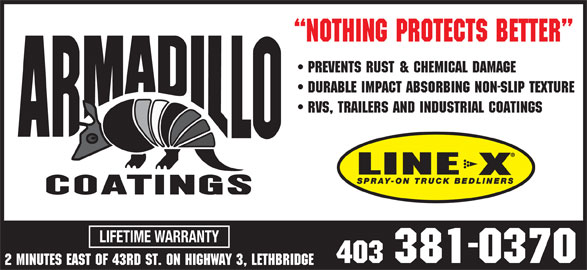 Armadillo Coatings Lethbridge (403-381-0370) - Display Ad - rvs, trailers and industrial coatings LIFETIME WARRANTY 403 381-0370 2 minutes east of 43rd st. on highway 3, lethbridge NOTHING PROTECTS BETTER Prevents rust & chemical damage durable impact absorbing non-slip texture