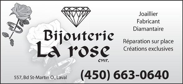 Bijouterie La Rose Enr (450-663-0640) - Annonce illustrée======= - Joaillier Fabricant Diamantaire Bijouterie Réparation sur place Créations exclusives La rose enr. 557, Bd St-Martin O., Laval (450) 663-0640