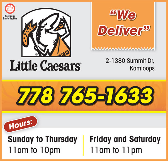 Little Caesars (250-314-6665) - Annonce illustrée======= - We Deliver 2-1380 Summit Dr, Kamloops 778 765-1633 Sunday to Thursday Friday and Saturday 11am to 10pm 11am to 11pm