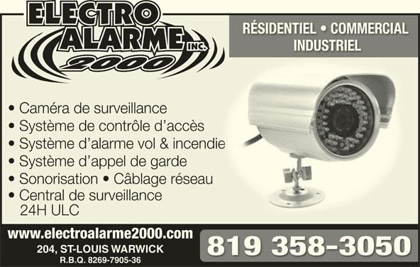 Electro Alarme 2000 Inc (819-358-3050) - Annonce illustrée======= - R.B.Q. 8269-7905-36R.B.Q. 8269-7905-36 INDUSTRIELINDUTRIEL 819 358-3050 RÉSIDENTIEL   COMMERCIAL RÉSIDENTIEL   COMMECIAL Caméra de surveillance Système de contrôle d accès Système d alarme vol & incendiee Système d appel de garde Sonorisation   Câblage réseau Central de surveillance 24H ULC www.electroalarme2000.comwww.electroalarme2000.com 204, ST-LOUIS WARWICK204, ST-LOUIS WARWICK