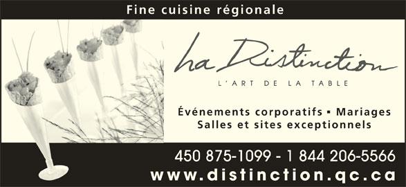 La Distinction (450-759-6900) - Annonce illustrée======= - Fine cuisine régionale Événements corporatifs   Mariages Salles et sites exceptionnels 450 875-1099 - 1 844 206-5566 www.distinction.qc.ca