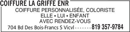 Coiffure La Griffe Enr (819-357-9784) - Annonce illustrée======= - COIFFURE LA GRIFFE ENR COIFFURE PERSONNALISÉE, COLORISTE ELLE   LUI   ENFANT AVEC RENDEZ-VOUS 819 357-9784 704 Bd Des Bois-Francs S Vicvl-------