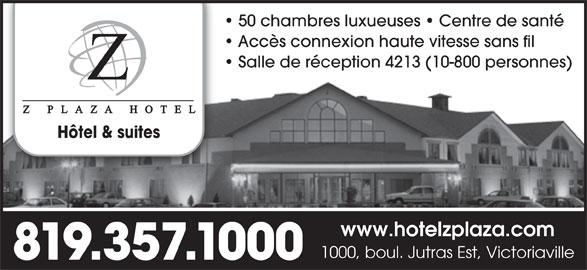 Z Plaza Hotel (819-357-1000) - Annonce illustrée======= - 1000, boul. Jutras Est, Victoriaville 819.357.1000 50 chambres luxueuses   Centre de santé Accès connexion haute vitesse sans fil Salle de réception 4213 (10-800 personnes) Hôtel & suites www.hotelzplaza.com