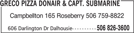 Greco Pizza (506-826-3600) - Annonce illustrée======= - Campbellton 165 Roseberry 506 759-8822 606 Darlington Dr Dalhousie---------- GRECO PIZZA DONAIR & CAPT. SUBMARINE 506 826-3600
