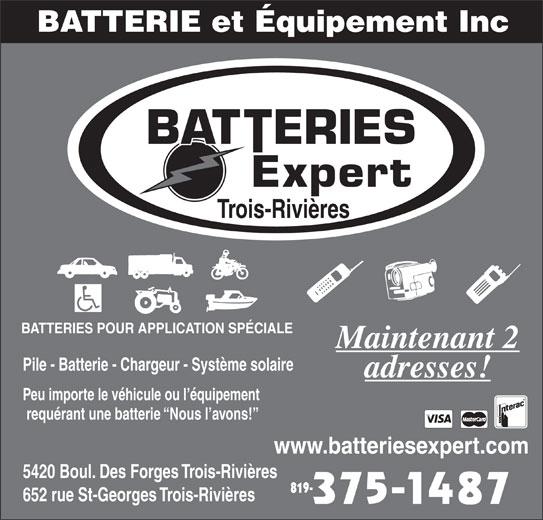 Batteries Expert (819-375-1487) - Annonce illustrée======= - Peu importe le véhicule ou l équipement requérant une batterie  Nous l avons! www.batteriesexpert.com 5420 Boul. Des Forges Trois-Rivières 819- 652 rue St-Georges Trois-Rivières Trois-Rivières BATTERIES POUR APPLICATION SPÉCIALE Maintenant 2 Pile - Batterie - Chargeur - Système solaire adresses!