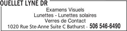 Ouellet Lyne Dr (506-546-6490) - Annonce illustrée======= - Examens Visuels OUELLET LYNE DR Lunettes - Lunettes solaires Verres de Contact 506 546-6490 1020 Rue Ste-Anne Suite C Bathurst -