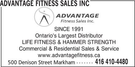 Advantage Fitness Sales Inc (416-410-4480) - Display Ad - www.advantagefitness.ca 416 410-4480 500 Denison Street Markham ------- ADVANTAGE FITNESS SALES INC SINCE 1991 Ontario's Largest Distributor LIFE FITNESS & HAMMER STRENGTH Commercial & Residential Sales & Service
