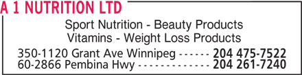 A 1 Nutrition (204-475-7522) - Display Ad - Sport Nutrition - Beauty Products Vitamins - Weight Loss Products 350-1120 Grant Ave Winnipeg ------ 204 475-7522 60-2866 Pembina Hwy ------------- 204 261-7240 A 1 NUTRITION LTD