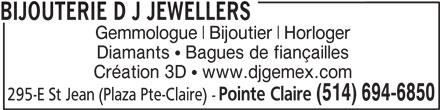 Bijouterie D J Jewellers (514-694-6850) - Annonce illustrée======= - (514) 694-6850 295-E St Jean (Plaza Pte-Claire) - Pointe Claire BIJOUTERIE D J JEWELLERS Gemmologue Bijoutier Horloger Diamants   Bagues de fiançailles Création 3D   www.djgemex.com