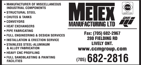 Metex Manufacturing Ltd (705-682-2816) - Display Ad - Fax: (705) 682-2967 280 FIELDING RD LIVELY ONT. www.ccmgroup.com