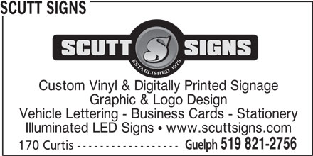 Scutt Signs (519-821-2756) - Display Ad - SCUTT SIGNS Custom Vinyl & Digitally Printed Signage Graphic & Logo Design Vehicle Lettering - Business Cards - Stationery Illuminated LED Signs   www.scuttsigns.com Guelph 519 821-2756 170 Curtis ------------------