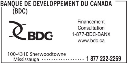 Banque de développement du Canada (905-566-6417) - Annonce illustrée======= - (BDC) Financement Consultation 1-877-BDC-BANX www.bdc.ca 100-4310 Sherwoodtowne ------------------ 1 877 232-2269 Mississauga BANQUE DE DEVELOPPEMENT DU CANADA