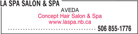 La Spa Salon & Spa (506-855-1776) - Display Ad - LA SPA SALON & SPA Concept Hair Salon & Spa www.laspa.nb.ca ----------------------------------- 506 855-1776 AVEDA