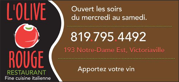 Restaurant Olive Rouge (L') (819-795-4492) - Annonce illustrée======= - Ouvert les soirs du mercredi au samedi. ............................................................................. 819.795.4492 193 Notre-Dame Est, Victoriaville ............................................................................. Apportez votre vin RESTAURANT Fine cuisine italienne