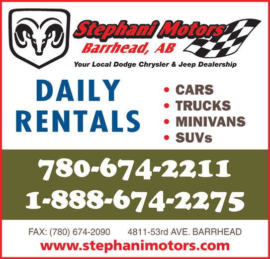 Stephani Motors Ltd (780-674-2211) - Display Ad - Your Local Dodge Chrysler & Jeep Dealership CARS DAILY TRUCKS MINIVANS RENTALS SUVs 780-674-2211 1-888-674-2275 FAX: (780) 674-2090       4811-53rd AVE. BARRHEAD www.stephanimotors.com
