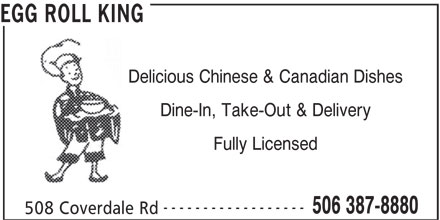 Egg Roll King (506-387-8880) - Annonce illustrée======= - Delicious Chinese & Canadian Dishes Dine-In, Take-Out & Delivery Fully Licensed ------------------ 506 387-8880 508 Coverdale Rd EGG ROLL KING