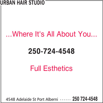 Urban Hair Studio (250-724-4548) - Display Ad - URBAN HAIR STUDIO ...Where It's All About You... 250-724-4548 Full Esthetics 250 724-4548 4548 Adelaide St Port Alberni ------