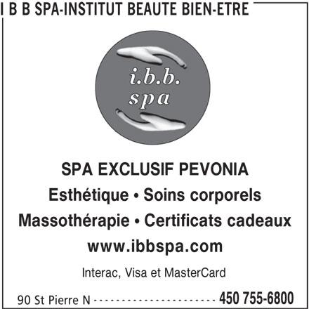 """I B B Spa-Institut Beauté Bien-Être (450-755-6800) - Annonce illustrée======= - Interac, Visa et MasterCard ---------------------- 450 755-6800 90 St Pierre N I B B SPA-INSTITUT BEAUTE BIEN-ETRE SPA EXCLUSIF PEVONIA Esthétique """" Soins corporels Massothérapie """" Certificats cadeaux www.ibbspa.com"""