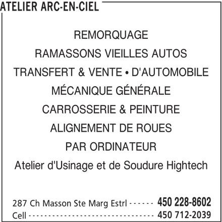Atelier Arc-En-Ciel (450-228-8602) - Annonce illustrée======= - 450 712-2039 Cell ATELIER ARC-EN-CIEL REMORQUAGE RAMASSONS VIEILLES AUTOS TRANSFERT & VENTE   D'AUTOMOBILE MÉCANIQUE GÉNÉRALE CARROSSERIE & PEINTURE ALIGNEMENT DE ROUES PAR ORDINATEUR Atelier d'Usinage et de Soudure Hightech ------ 450 228-8602 287 Ch Masson Ste Marg Estrl --------------------------------