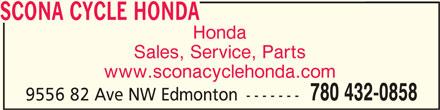 Scona Cycle Honda (780-432-0858) - Display Ad - SCONA CYCLE HONDASCONA CYCLE HONDA SCONA CYCLE HONDA Honda Sales, Service, Parts www.sconacyclehonda.com 780 432-0858 9556 82 Ave NW Edmonton -------