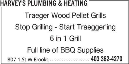 Harvey's Plumbing & Heating (403-362-4270) - Display Ad - HARVEY'S PLUMBING & HEATING Traeger Wood Pellet Grills Stop Grilling - Start Traegger'ing 6 in 1 Grill Full line of BBQ Supplies 403 362-4270 807 1 St W Brooks ----------------- HARVEY'S PLUMBING & HEATING Traeger Wood Pellet Grills Stop Grilling - Start Traegger'ing 6 in 1 Grill Full line of BBQ Supplies 403 362-4270 807 1 St W Brooks -----------------