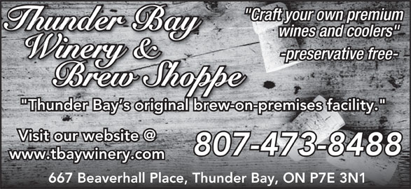 "Thunder Bay Winery & Brew Shoppe (807-473-8488) - Display Ad - ""Craft your own premium wines and coolers"" -preservative free- ""Thunder Bay s original brew-on-premises facility."" 807-473-8488 www.tbaywinery.com 667 Beaverhall Place, Thunder Bay, ON P7E 3N1"