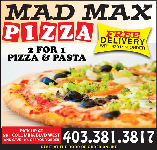 Mad Moe's Pizza (403-381-3817) - Display Ad - FREE PIZZA2 DELIVERY WITH $20 MIN. ORDER FOR 1 PIZZA & PASTA PICK UP AT 991 COLUMBIA BLVD WEST AND SAVE 10% OFF YOUR ORDER 403.381.3817 DEBIT AT THE DOOR OR ORDER ONLINE