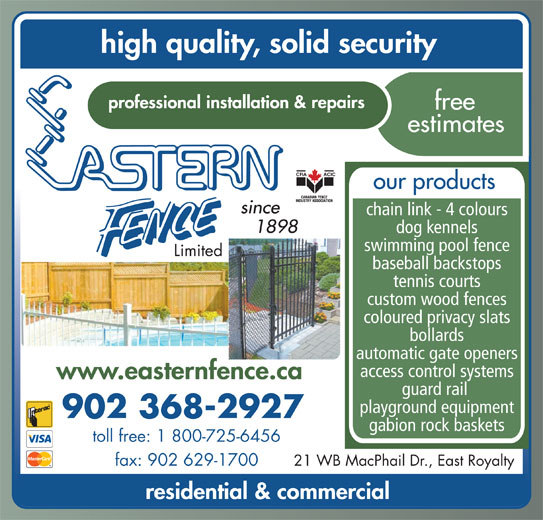 Eastern Fence Limited (902-368-2927) - Display Ad - chain link - 4 colours dog kennels swimming pool fence Limited baseball backstops tennis courts custom wood fences coloured privacy slats bollards automatic gate openers access control systems guard rail playground equipment 902 368-2927 gabion rock baskets toll free: 1 800-725-6456 21 WB MacPhail Dr., East Royaltyfax: 902 629-1700 our products