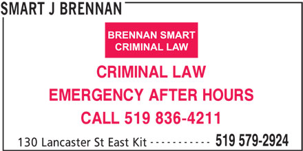 Brennan J Smart (519-579-2924) - Display Ad - EMERGENCY AFTER HOURS CALL 519 836-4211 ----------- 519 579-2924 130 Lancaster St East Kit SMART J BRENNAN CRIMINAL LAW