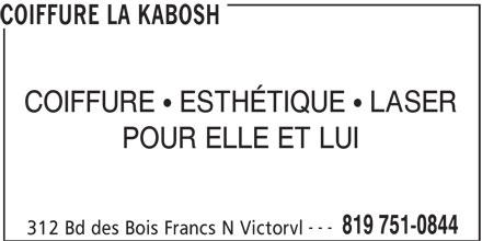 Coiffure La Kabosh (819-751-0844) - Annonce illustrée======= - COIFFURE LA KABOSH COIFFURE  ESTHÉTIQUE  LASER POUR ELLE ET LUI --- 819 751-0844 312 Bd des Bois Francs N Victorvl