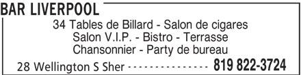 Bar Liverpool (819-822-3724) - Annonce illustrée======= - BAR LIVERPOOL 34 Tables de Billard - Salon de cigares Salon V.I.P. - Bistro - Terrasse Chansonnier - Party de bureau --------------- 819 822-3724 28 Wellington S Sher