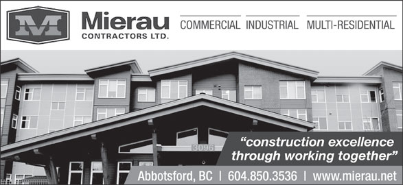 Mierau Contractors Ltd (604-850-3536) - Display Ad - Abbotsford, BC 604.850.3536 www.mierau.net COMMERCIALINDUSTRIALMULTI-RESIDENTIAL construction excellence through working together