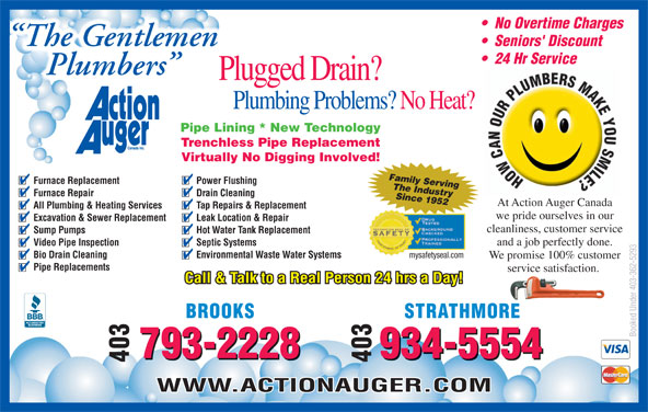 Action Auger Canada Inc (403-362-5293) - Display Ad - The Gentlemen Seniors' Discount 24 Hr Service Plumbers Plugged Drain? Plumbing Problems? No Heat? Pipe Lining * New Technology Trenchless Pipe Replacement Virtually No Digging Involved! Family Serving Furnace Replacement Power Flushing The Industry Furnace Repair Drain Cleaning No Overtime Charges Since 1952 At Action Auger Canada All Plumbing & Heating Services Tap Repairs & Replacement STRATHMOREBROOKS Booked Under 403-362-5293 934-5554793-2228 -2228 -5554 403934403793 WWW.ACTIONAUGER.COM Bio Drain Cleaning Environmental Waste Water Systems We promise 100% customer Pipe Replacements service satisfaction. we pride ourselves in our Excavation & Sewer Replacement Leak Location & Repair cleanliness, customer service Sump Pumps Call & Talk to a Real Person 24 hrs a Day! Hot Water Tank Replacement and a job perfectly done. Video Pipe Inspection Septic Systems mysafetyseal.com