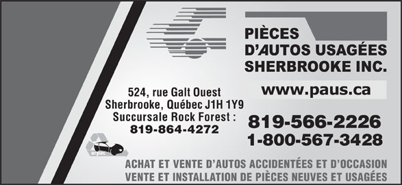 Autos Pièces Usagées Sherbrooke (819-300-1652) - Annonce illustrée======= - 524, rue Galt Ouest Sherbrooke, Québec J1H 1Y9 Succursale Rock Forest : 819-566-2226 819-864-4272 1-800-567-3428 ACHAT ET VENTE D AUTOS ACCIDENTÉES ET D OCCASION VENTE ET INSTALLATION DE PIÈCES NEUVES ET USAGÉES
