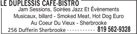 Le Duplessis Café-Bistro (819-562-9328) - Annonce illustrée======= - Jam Sessions, Soirées Jazz Et Évènements Musicaux, billard - Smoked Meat, Hot Dog Euro Au Coeur Du Vieux - Sherbrooke ----------- 819 562-9328 256 Dufferin Sherbrooke LE DUPLESSIS CAFE-BISTRO