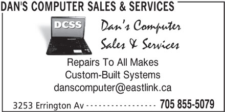 Dan's Computer Sales & Services (705-855-5079) - Display Ad - Custom-Built Systems Repairs To All Makes ----------------- 705 855-5079 3253 Errington Av DAN'S COMPUTER SALES & SERVICES